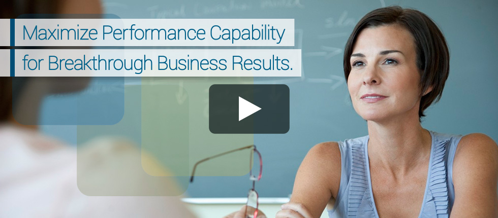 Maximize Performance Capability for Breakthrough Business Results